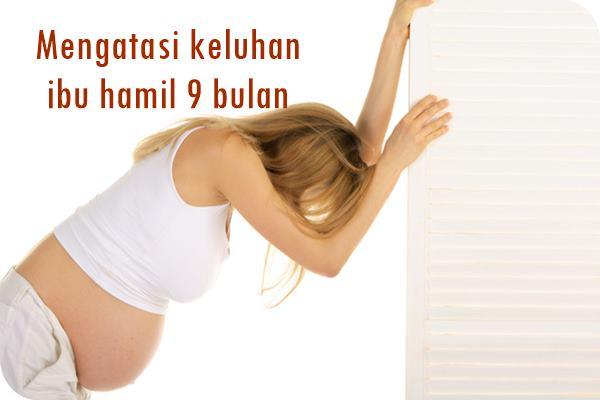 sejumlah keluhan ibu hamil 9 bulan dan cara mengatasi